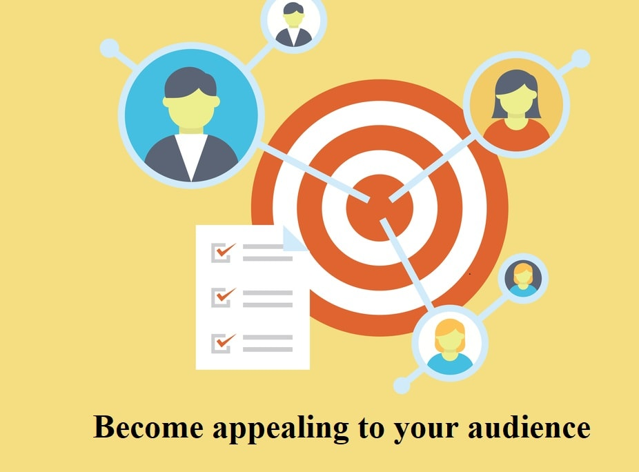 Become appealing to your audience
