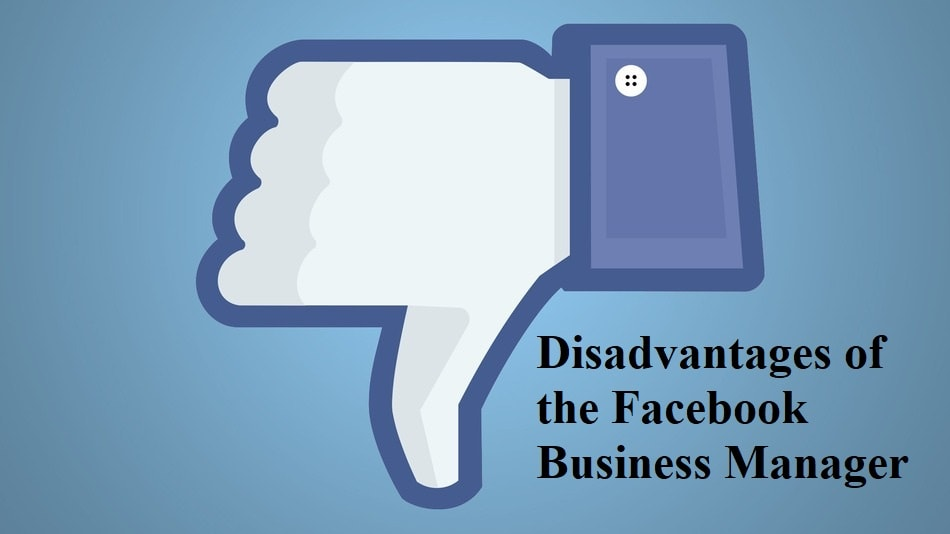 Disadvantages of the Facebook Business Manager