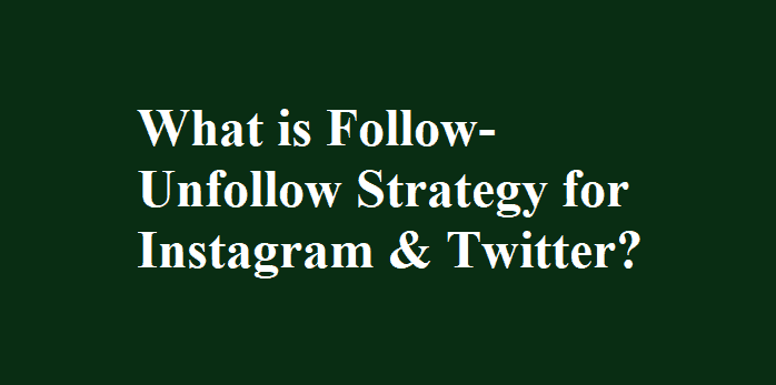 What is Follow-Unfollow Strategy for Instagram & Twitter?