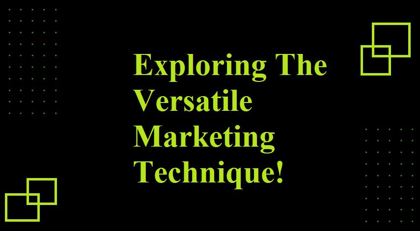 Versatile Marketing Technique