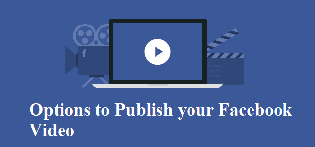 Facebook Video Publishing Options
