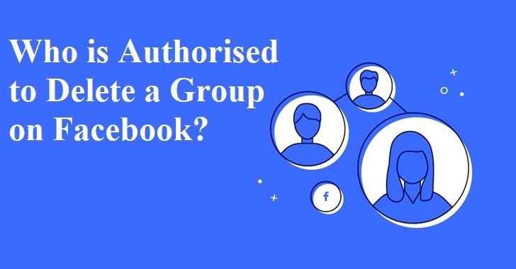 Who is Authorised to Delete a Group on Facebook?