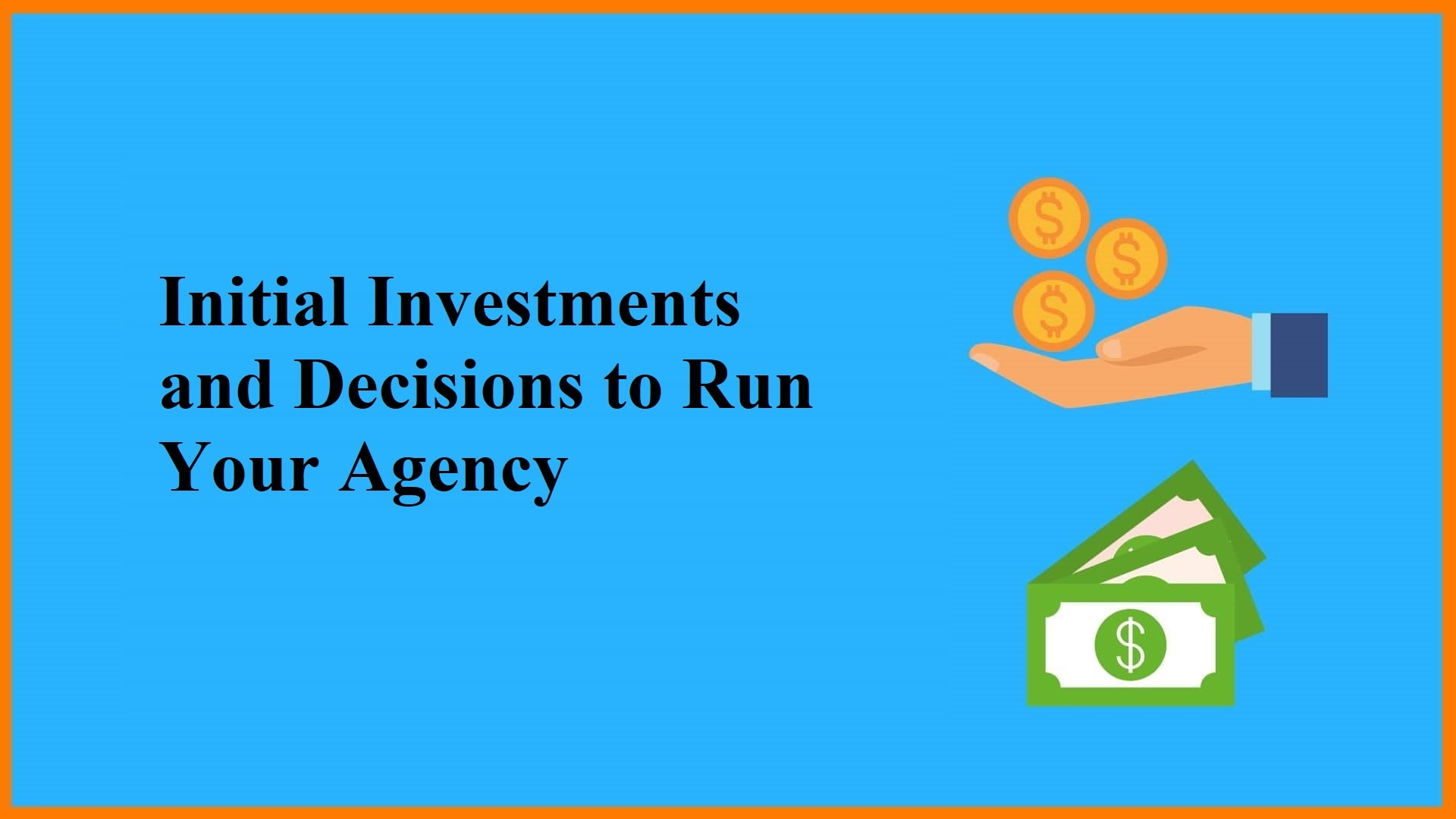 Initial Investments and Decisions to Run Your Agency