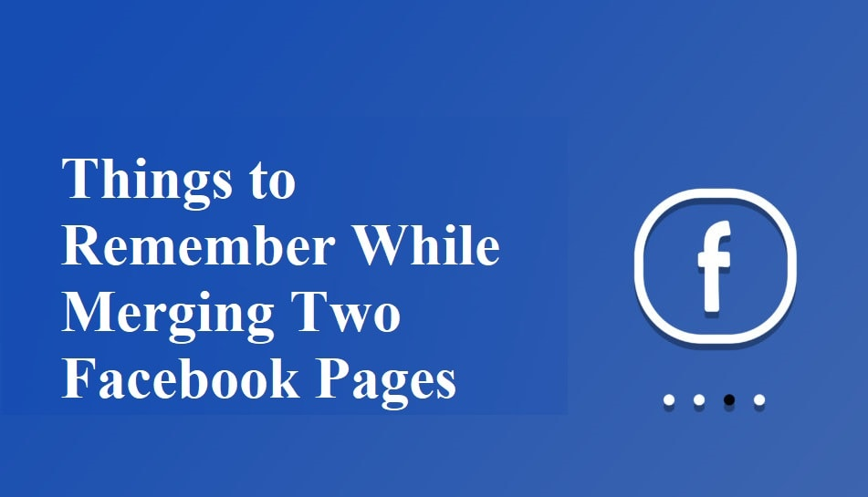 Things to Remember While Merging Two Facebook Pages