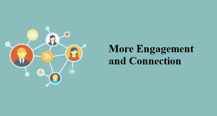 More Engagement and Connection