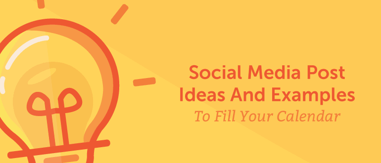 Effective Social Media Post Ideas and Examples to Fill your Calendar