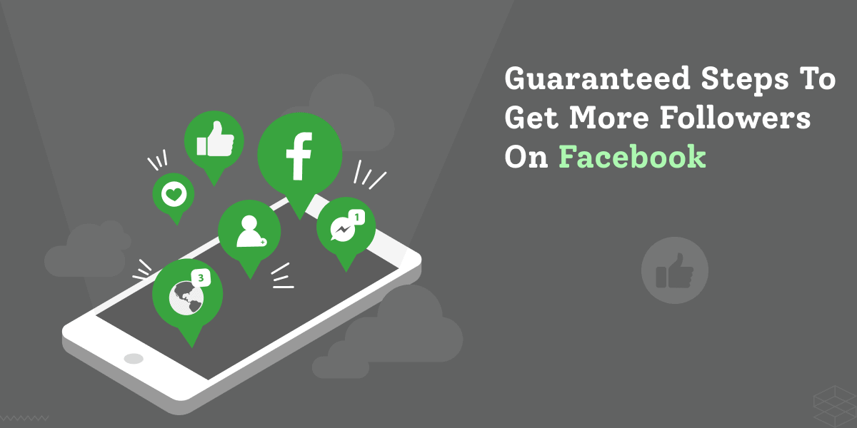7 Guaranteed Steps to Get More Followers on Facebook