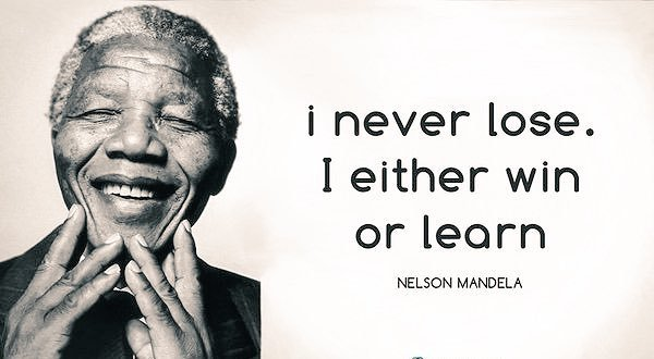 """""""I either win, or I learn""""- Nelson Mandela."""