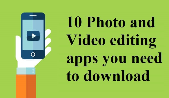Photo and Video editing apps you need to download