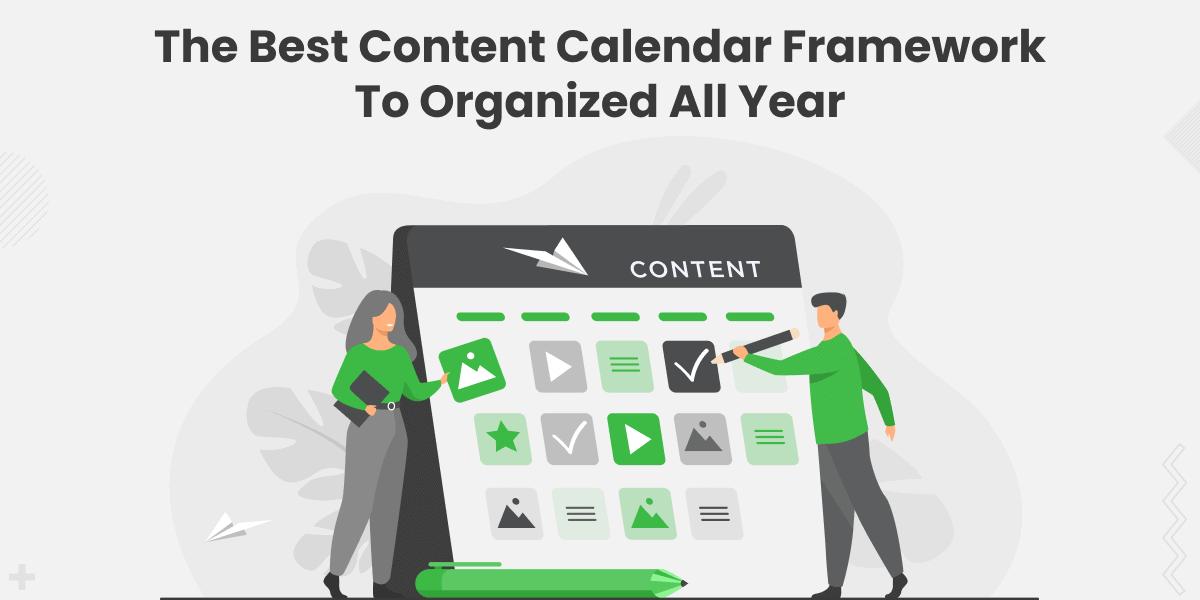 The Best 2021 Content Calendar Framework to Organized All Year