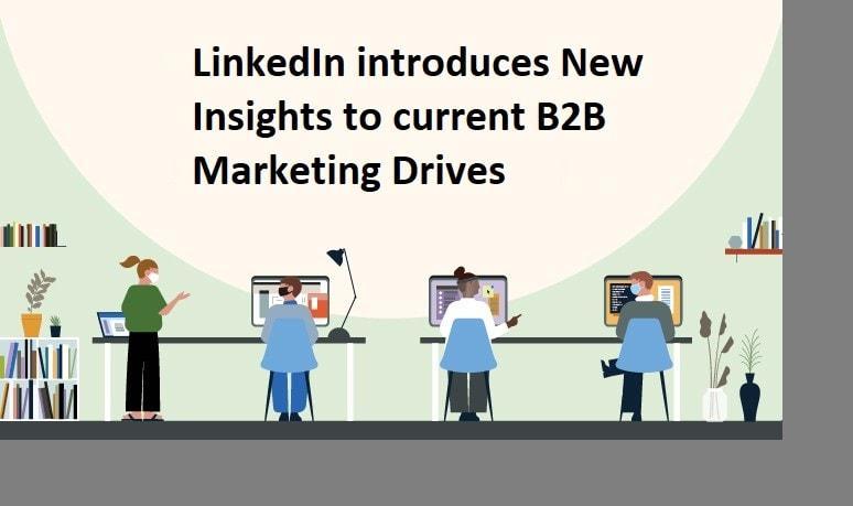 LinkedIn introduces New Insights to current B2B Marketing Drives