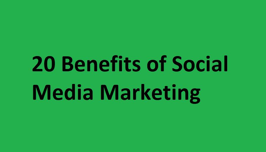 20 Benefits of Social Media Marketing