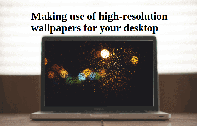 Making use of high-resolution wallpapers for your desktop